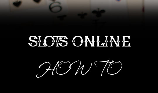 how-to-play-slots-online 2018